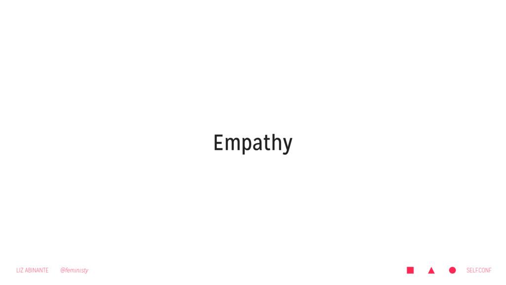 LIZ ABINANTE @feministy SELF.CONF Empathy