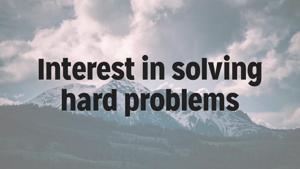 Interest in solving hard problems