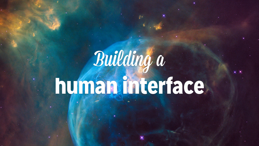 Building a human interface