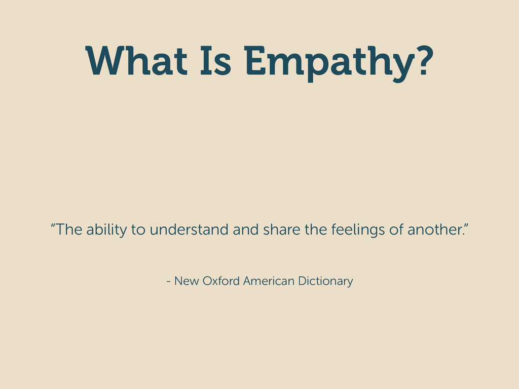 """What Is Empathy? """"The ability to understand and..."""