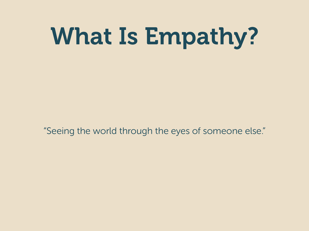 """What Is Empathy? """"Seeing the world through the ..."""