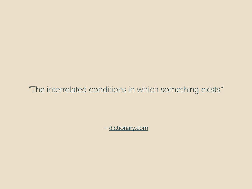 "– dictionary.com ""The interrelated conditions i..."