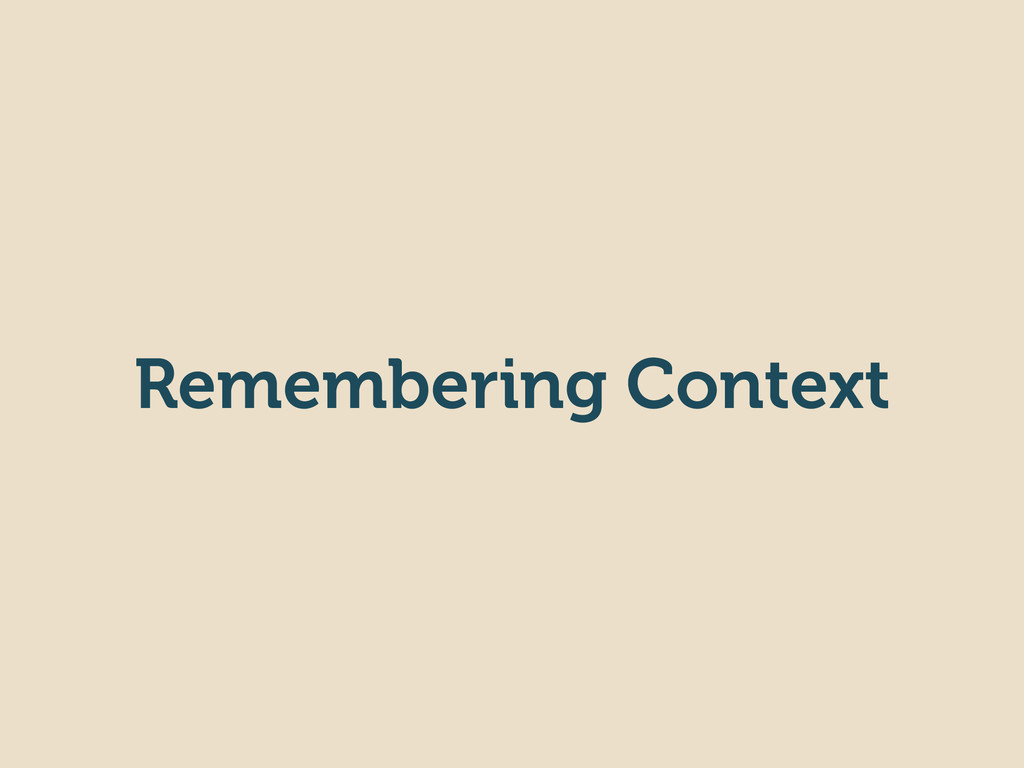 Remembering Context
