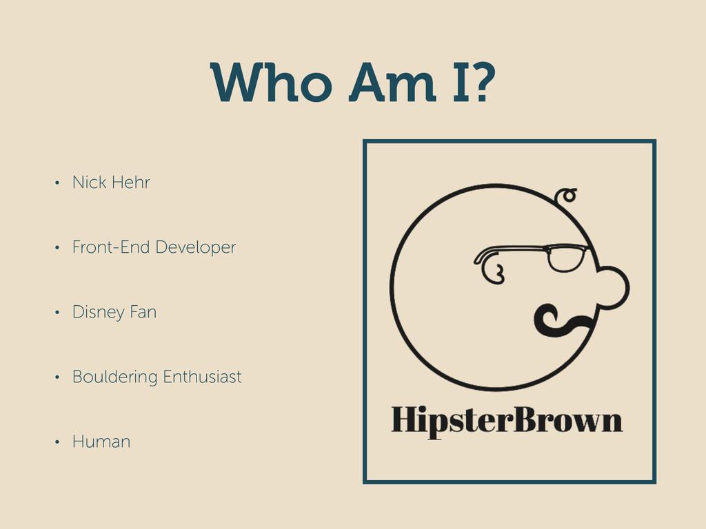Who Am I? • Nick Hehr • Front-End Developer • D...