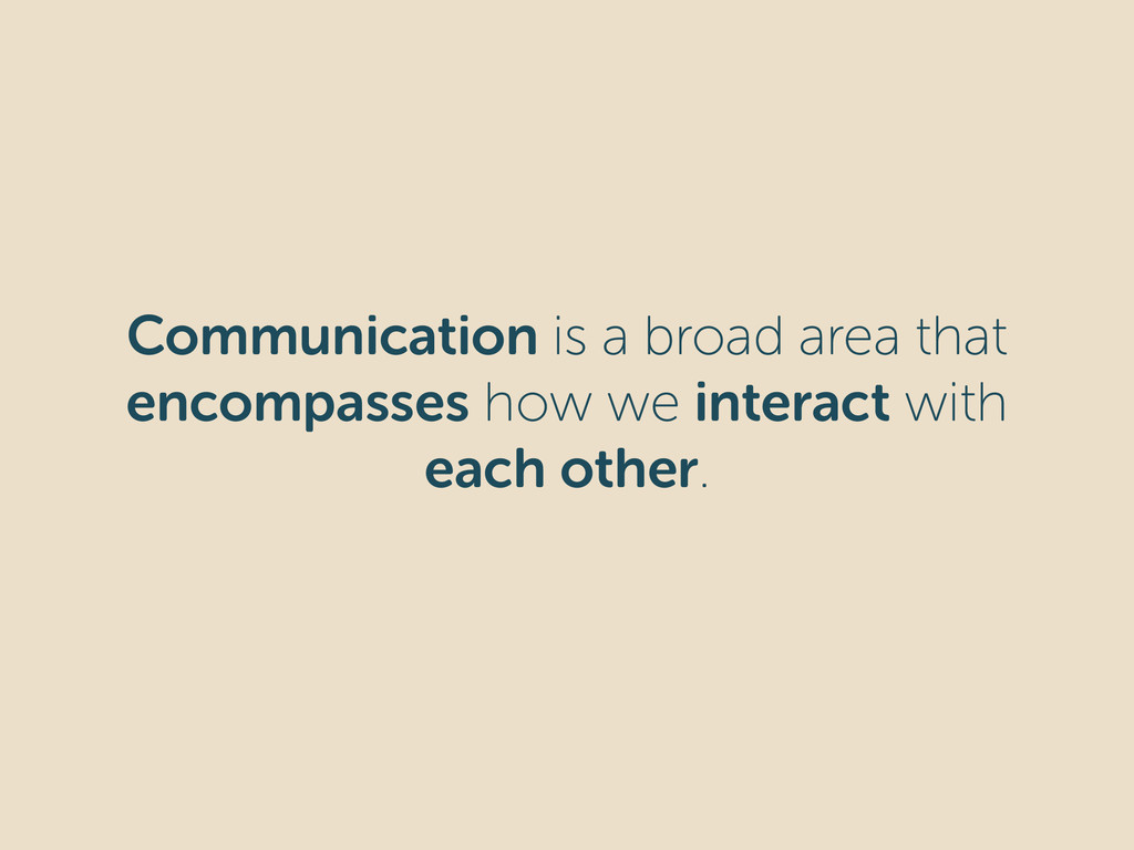 Communication is a broad area that encompasses ...
