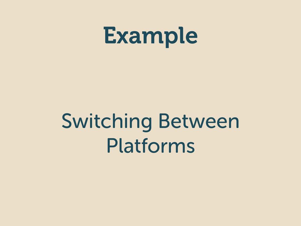 Example Switching Between Platforms