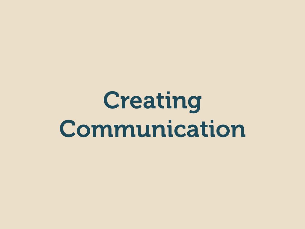 Creating Communication