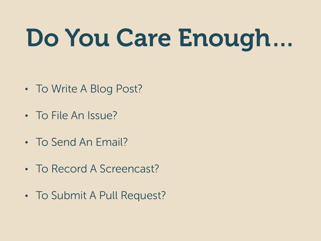 Do You Care Enough… • To Write A Blog Post? • T...