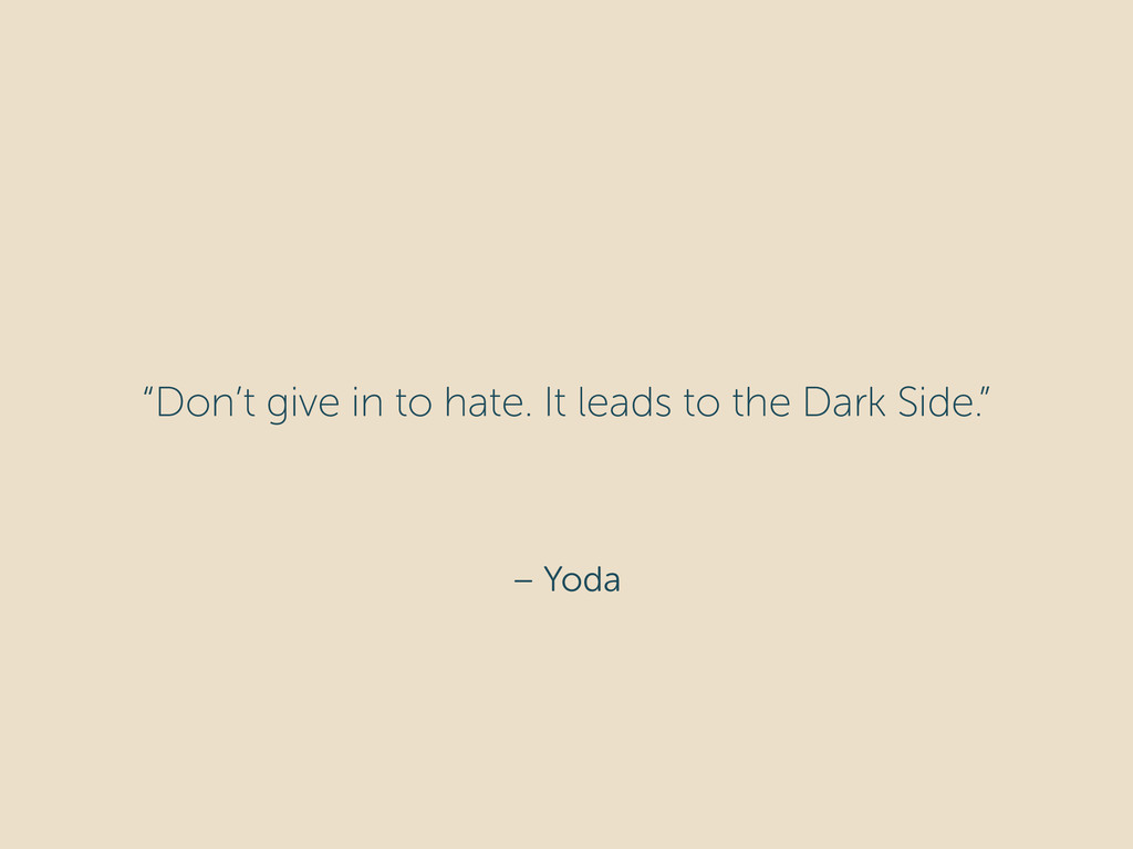 """– Yoda """"Don't give in to hate. It leads to the ..."""