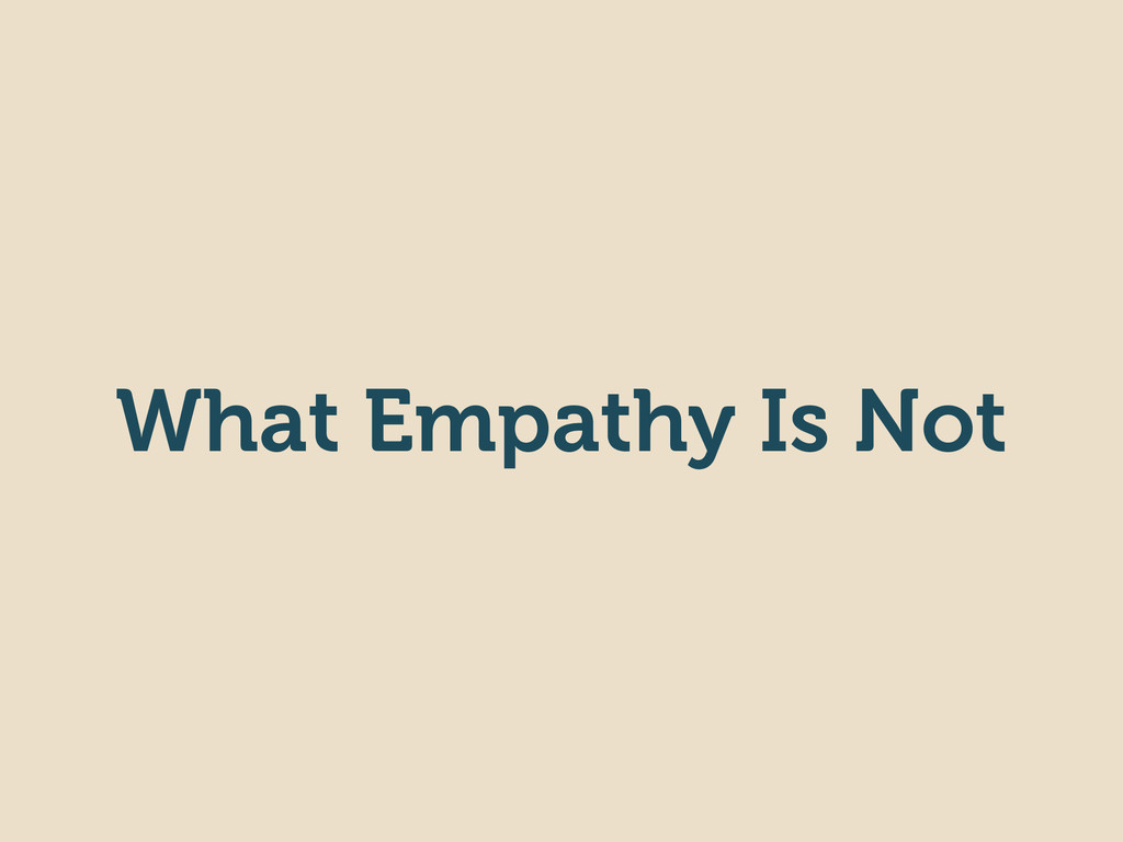 What Empathy Is Not