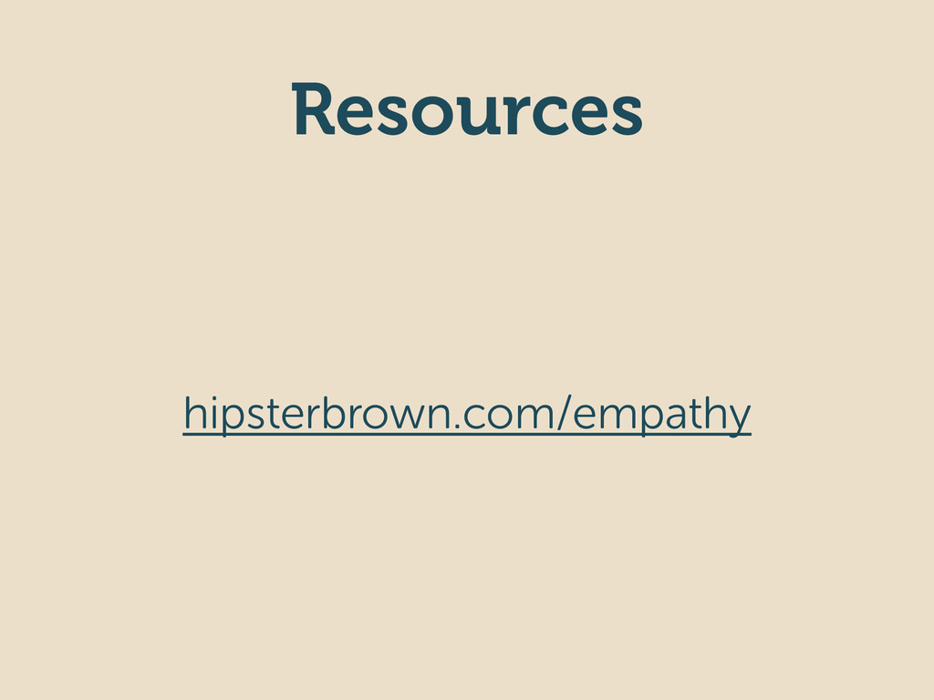 Resources hipsterbrown.com/empathy