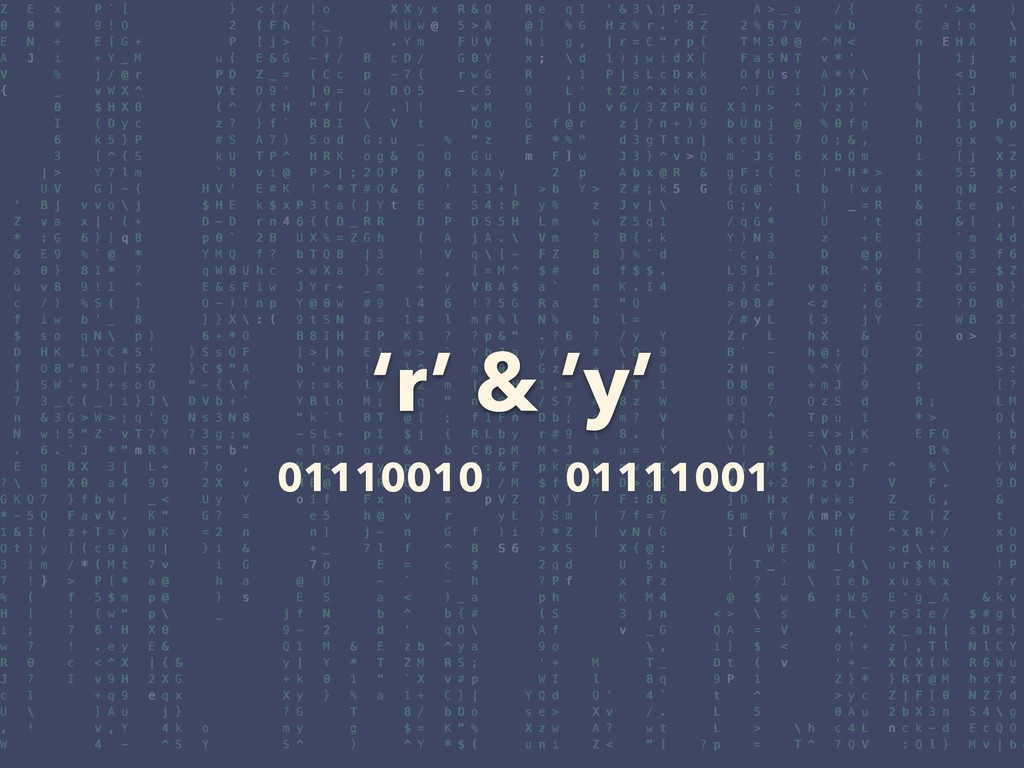 'r' & 'y' 01110010 01111001