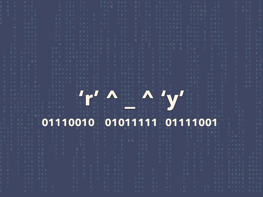 'r' ^ _ ^ 'y' 01110010 01111001 01011111
