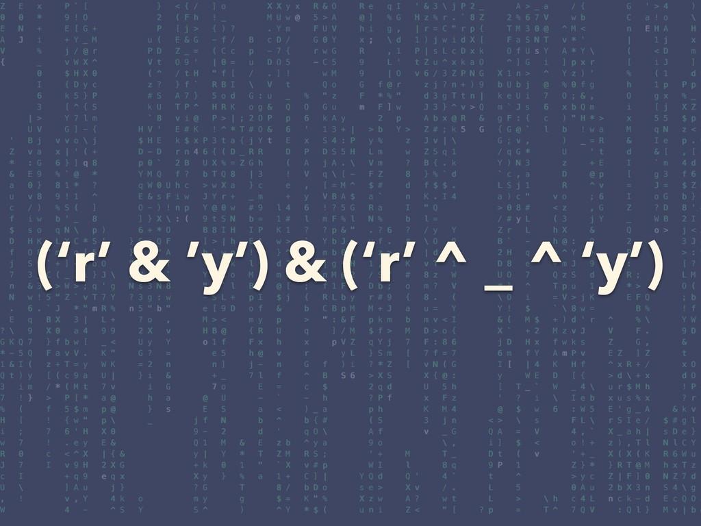 ('r' & 'y') & ('r' ^ _ ^ 'y')