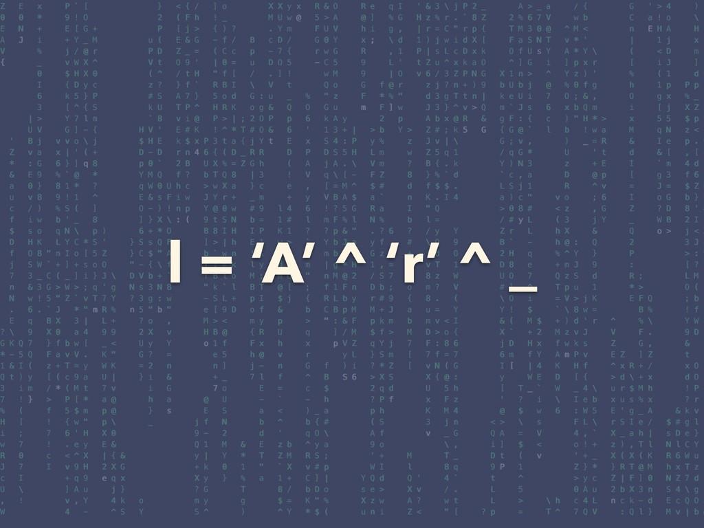 l = 'A' ^ 'r' ^ _