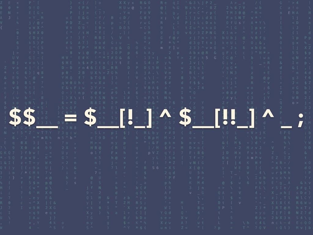 $$__ = $__[!_] ^ $__[!!_] ^ _ ;