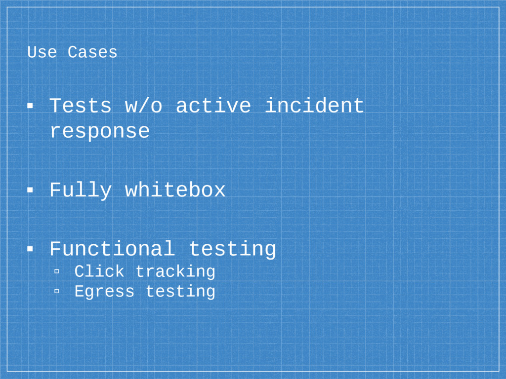 Use Cases ▪ Tests w/o active incident response ...