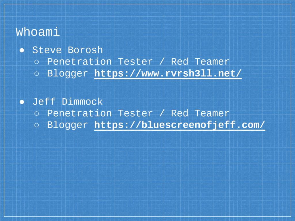 Whoami ● Steve Borosh ○ Penetration Tester / Re...