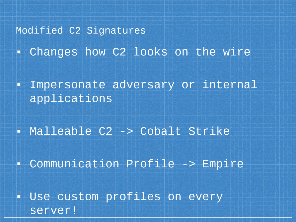 Modified C2 Signatures ▪ Changes how C2 looks o...