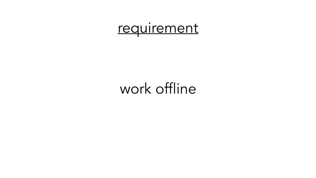 requirement work offline