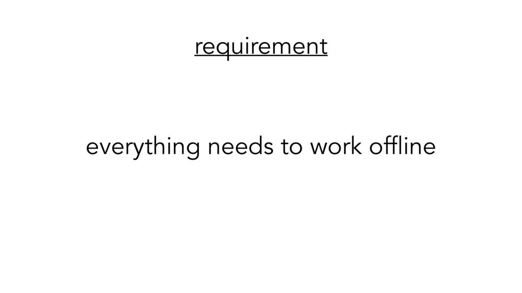 requirement everything needs to work offline