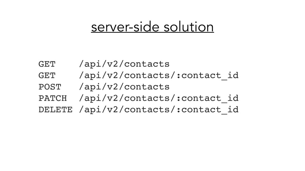server-side solution GET /api/v2/contacts GET /...