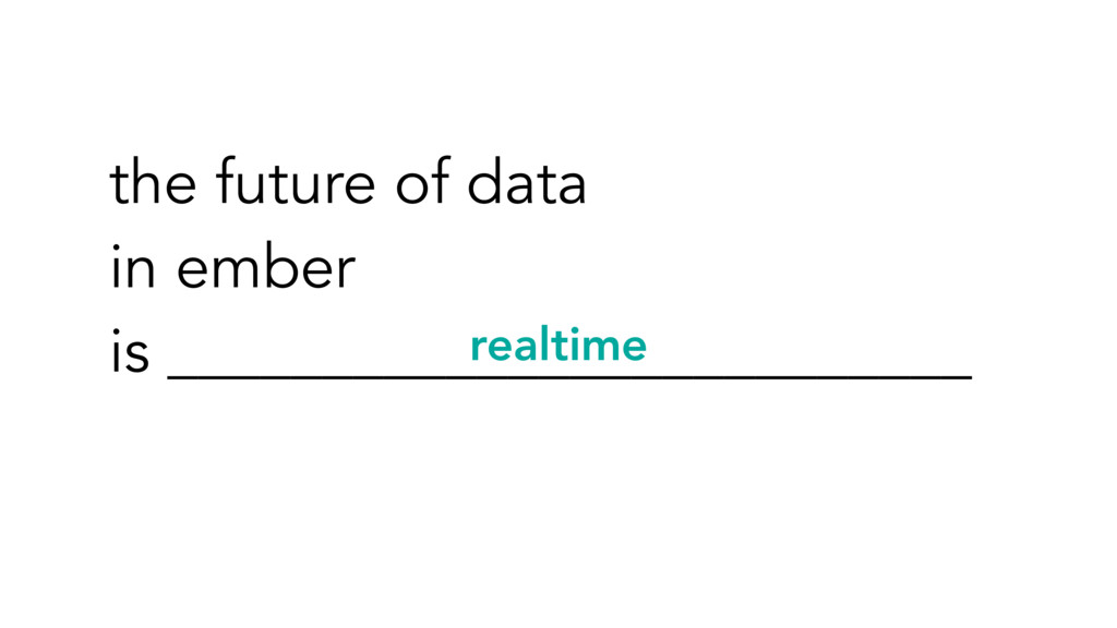 the future of data in ember is ________________...