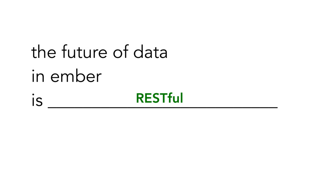 RESTful the future of data in ember is ________...