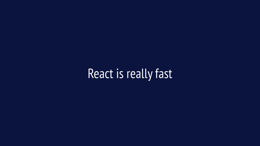 React is really fast