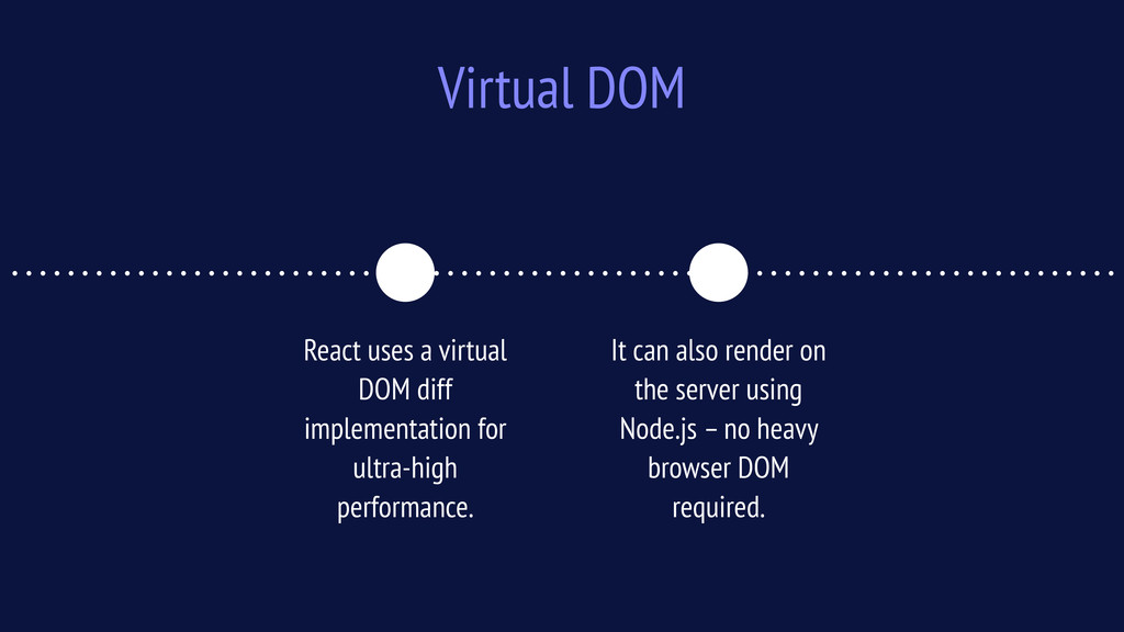 Virtual DOM React uses a virtual DOM diff imple...