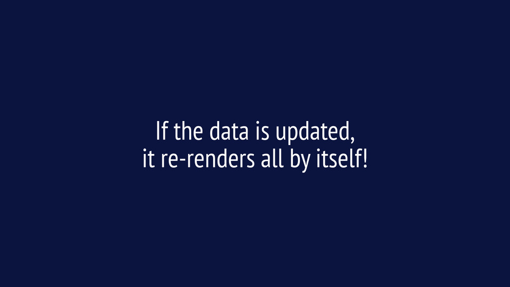 If the data is updated, it re-renders all by i...