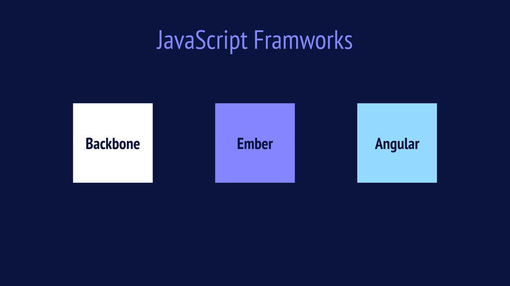 JavaScript Framworks Backbone Ember Angular