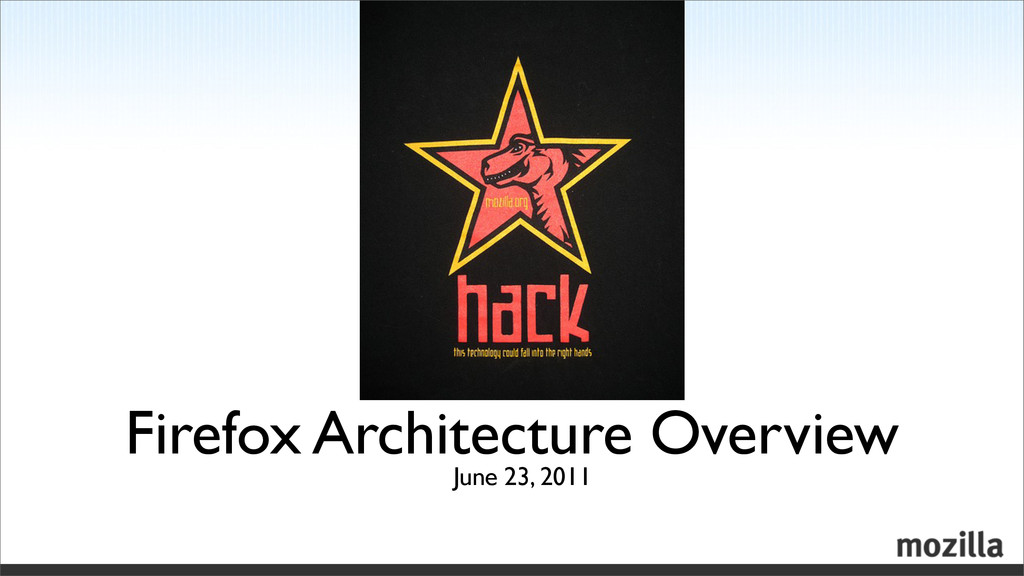 June 23, 2011 Firefox Architecture Overview