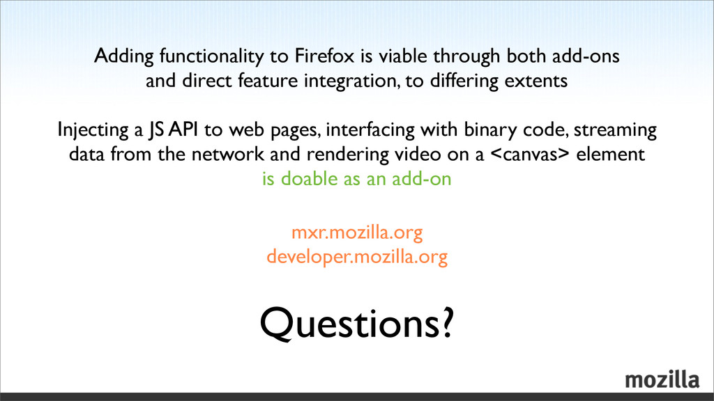Questions? mxr.mozilla.org developer.mozilla.or...