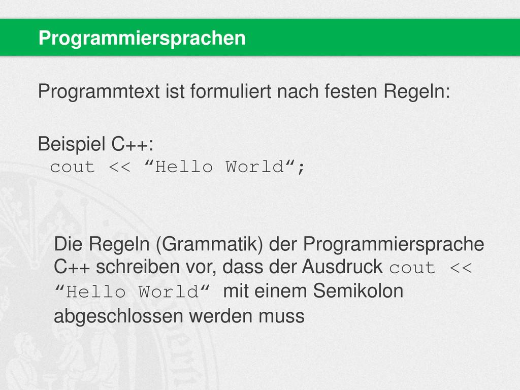 Programmtext ist formuliert nach festen Regeln:...