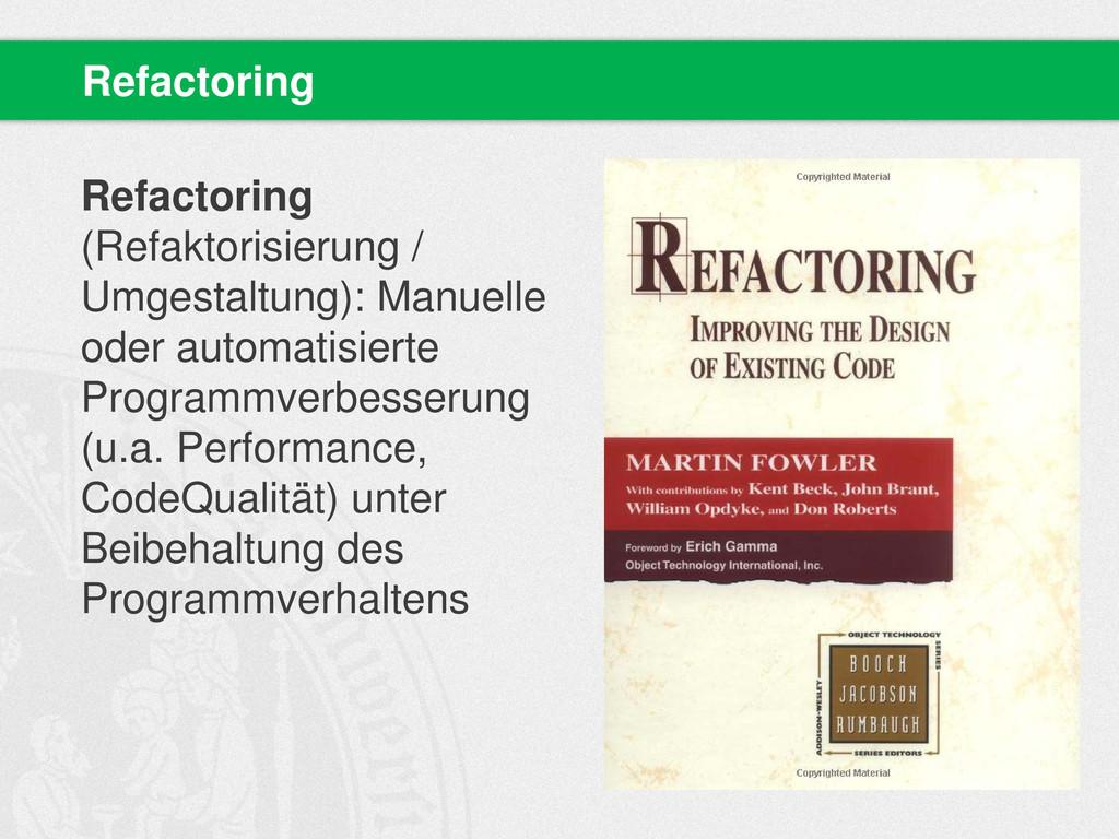Refactoring (Refaktorisierung / Umgestaltung): ...