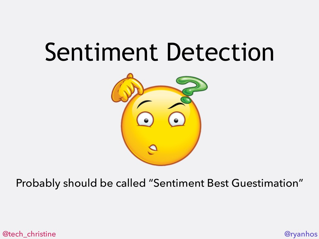 @tech_christine @ryanhos Sentiment Detection Pr...