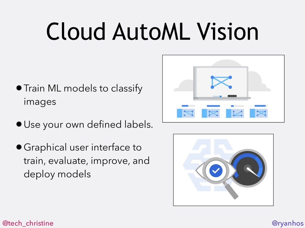 @tech_christine @ryanhos Cloud AutoML Vision •T...