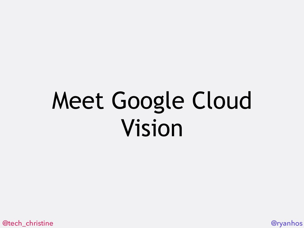 @tech_christine @ryanhos Meet Google Cloud Visi...
