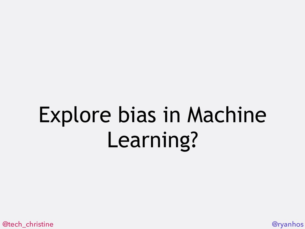 @tech_christine @ryanhos Explore bias in Machin...