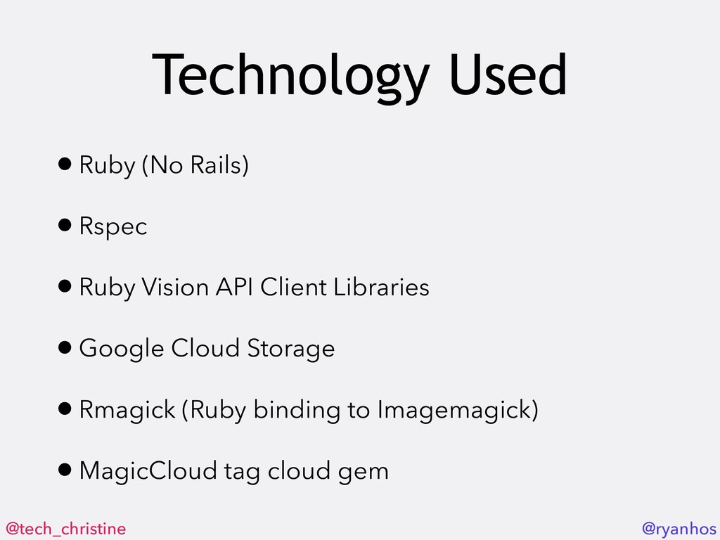 @tech_christine @ryanhos Technology Used •Ruby ...