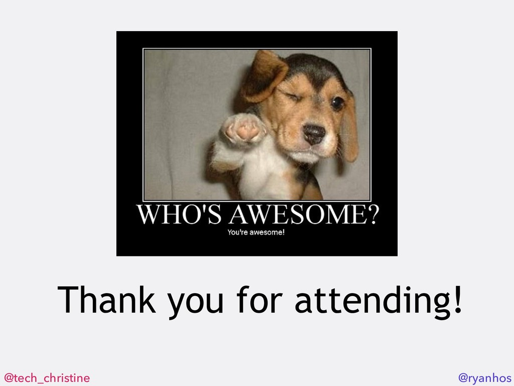 @tech_christine @ryanhos Thank you for attendin...