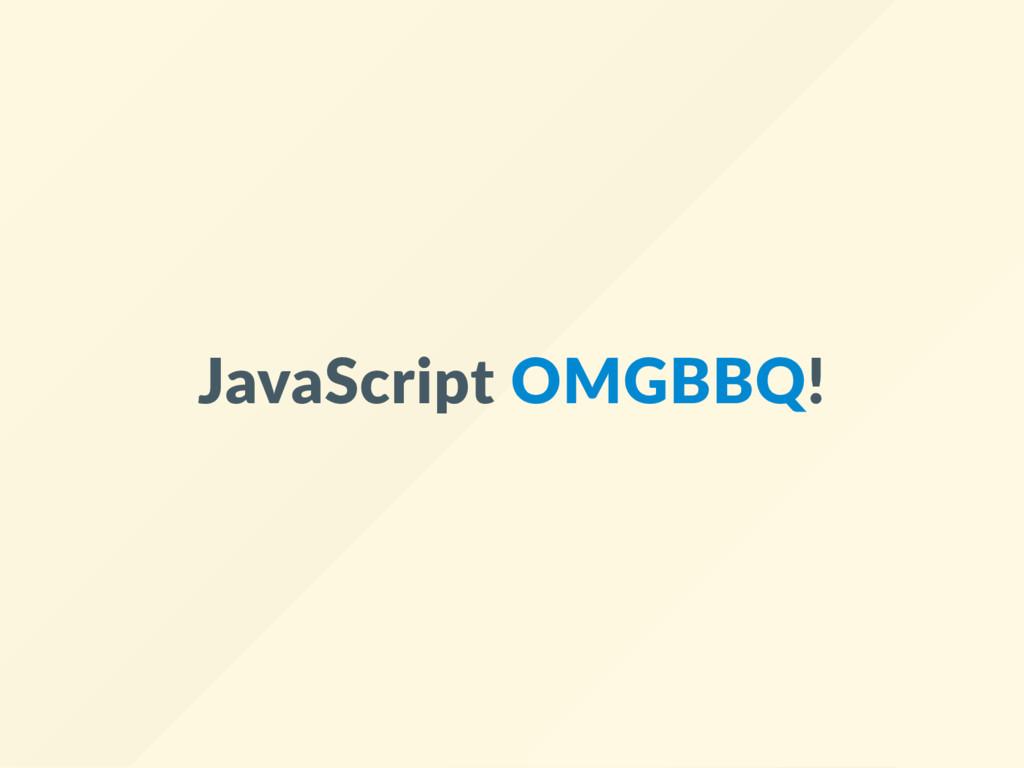 JavaScript OMGBBQ!