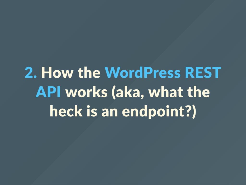 2. How the WordPress REST API works (aka, what ...