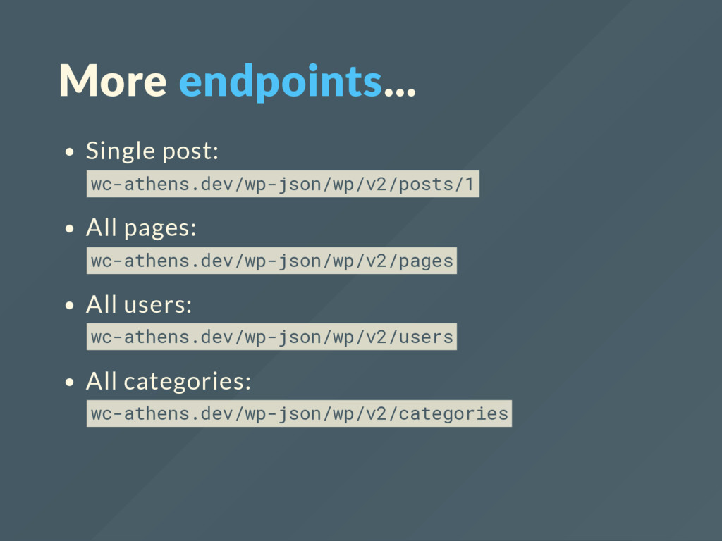 More endpoints... Single post: wc-athens.dev/wp...