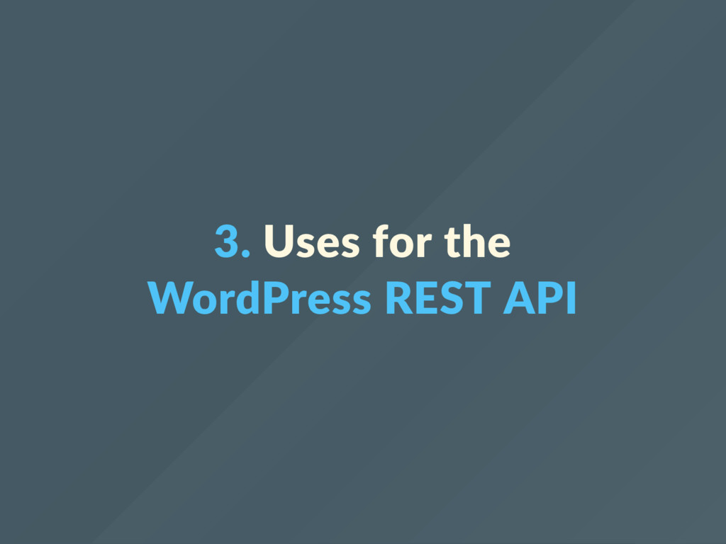 3. Uses for the WordPress REST API