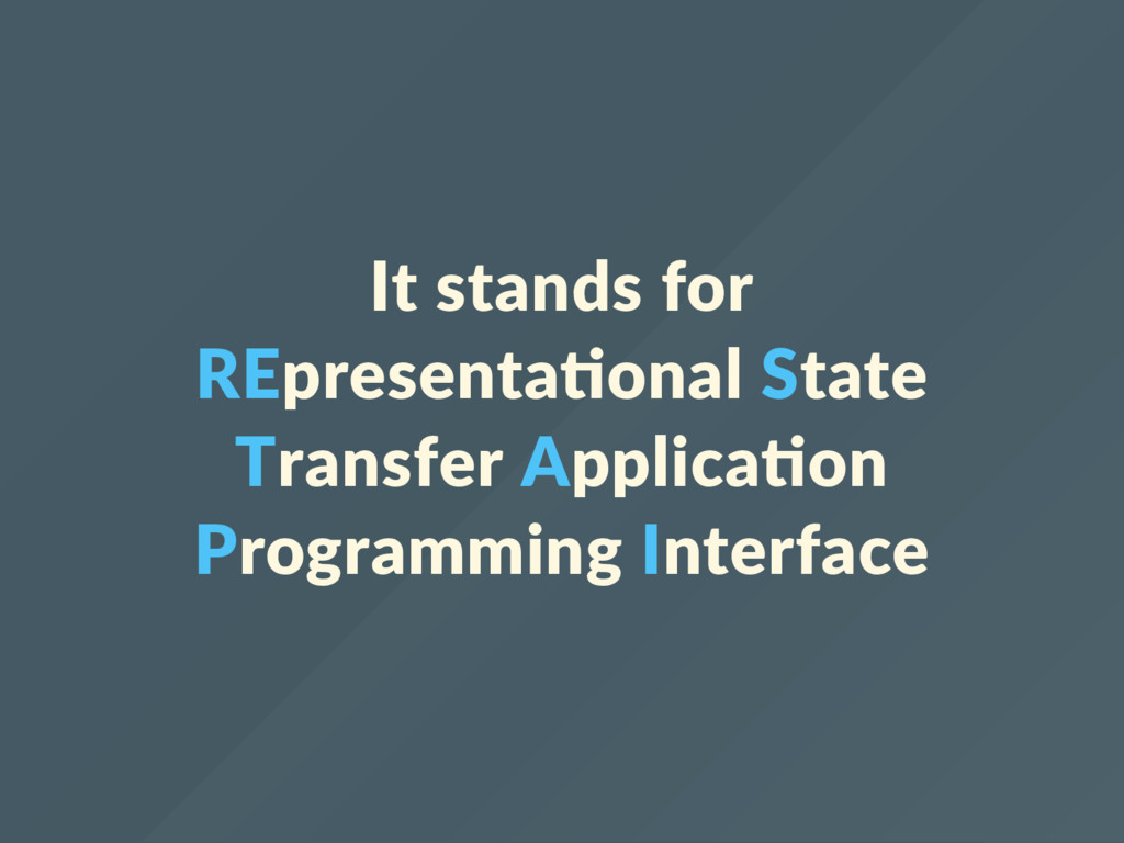 It stands for REpresenta onal State Transfer Ap...