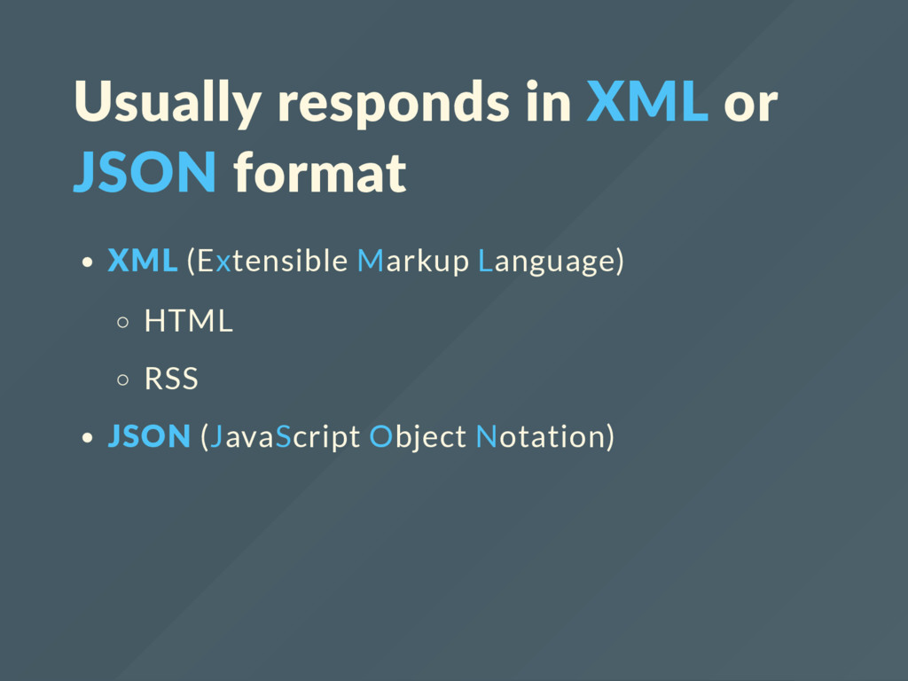 Usually responds in XML or JSON format XML (Ext...