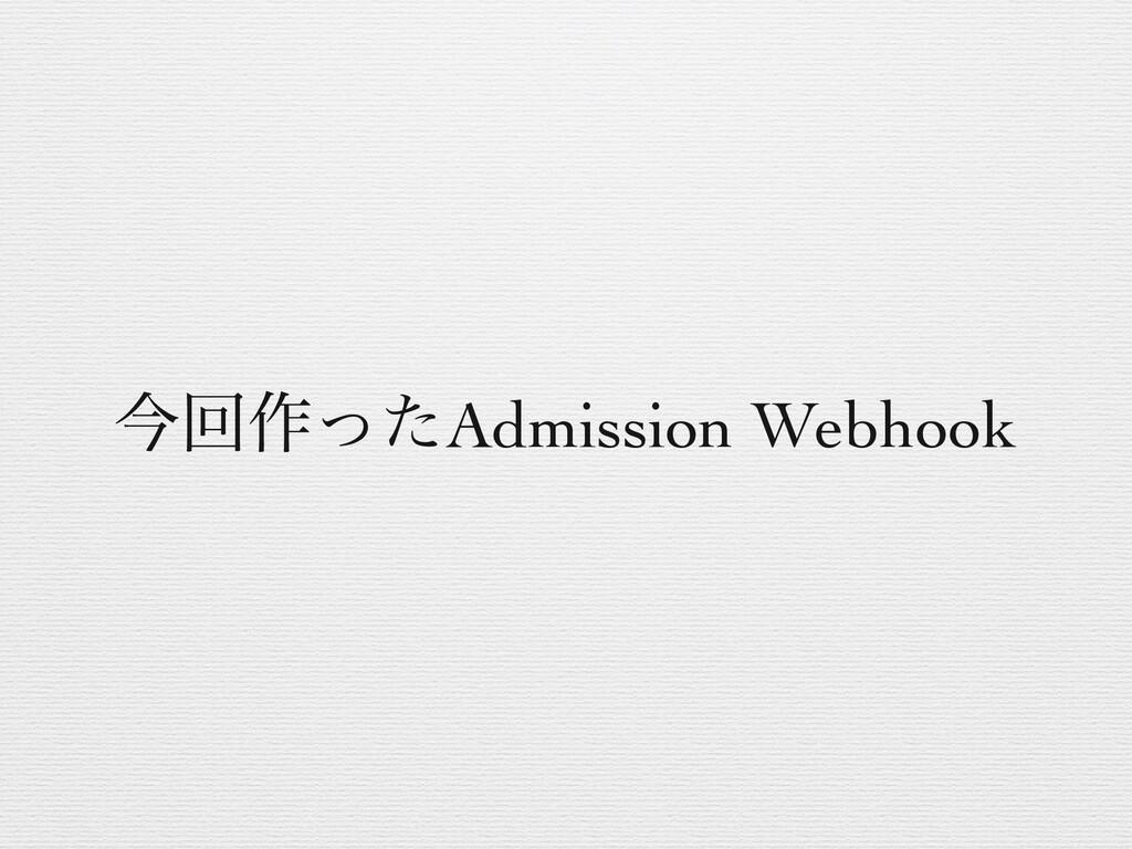 ࠓճ࡞ͬͨAdmission Webhook