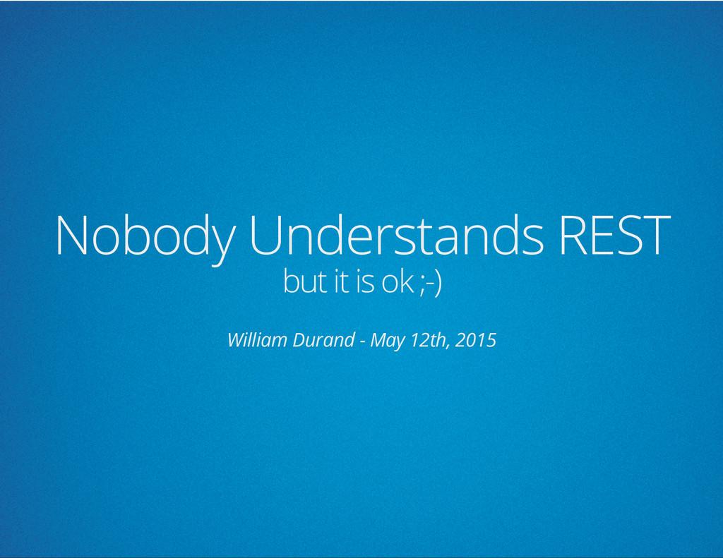 Nobody Understands REST but it is ok ;-) Willia...